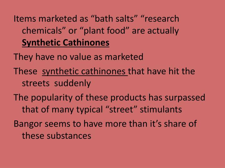 "Items marketed as ""bath salts"" ""research chemicals"" or ""plant food"" are actually"