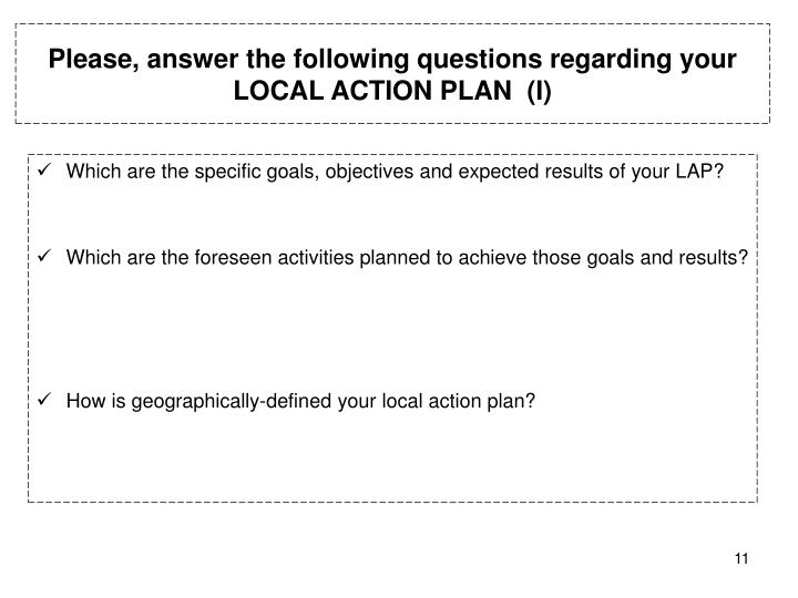Please, answer the following questions regarding your LOCAL ACTION PLAN  (I)