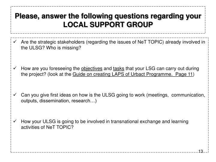 Please, answer the following questions regarding your LOCAL SUPPORT GROUP