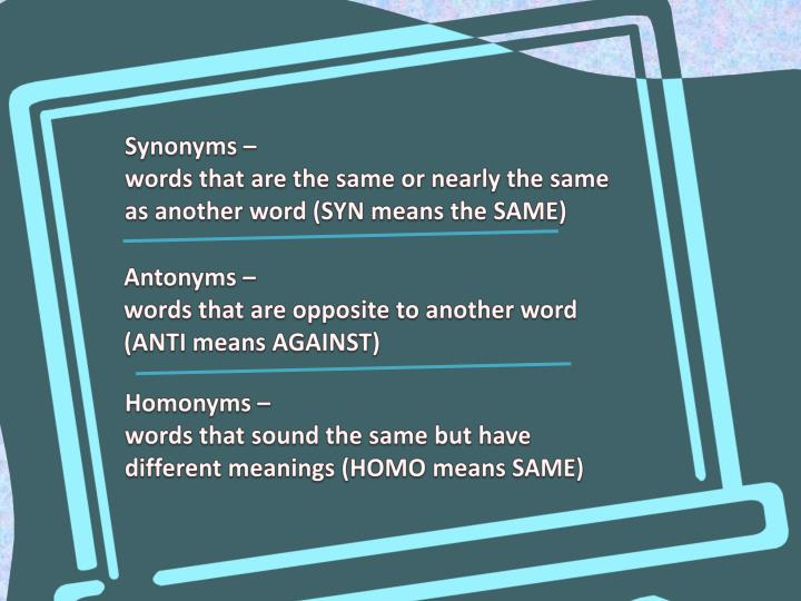 Antonyms words that are opposite to another word anti means against