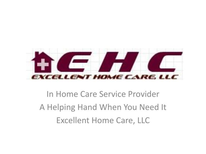 In home care service provider a helping hand when you need it excellent home care llc