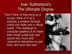 ivan sutherland s the ultimate display