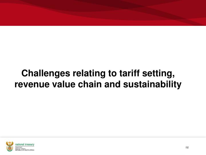Challenges relating to tariff setting, revenue value chain and sustainability
