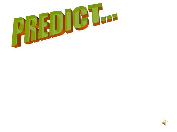 PREDICT...