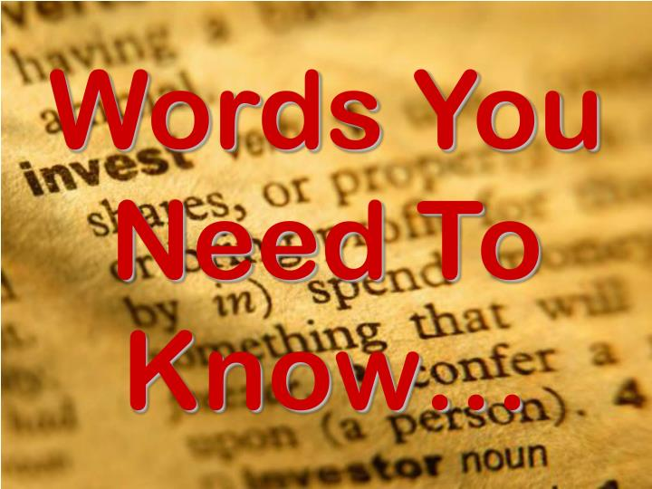 Words You Need To Know…
