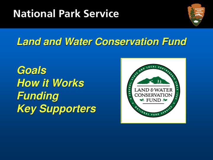 Land and water conservation fund goals how it works funding key supporters
