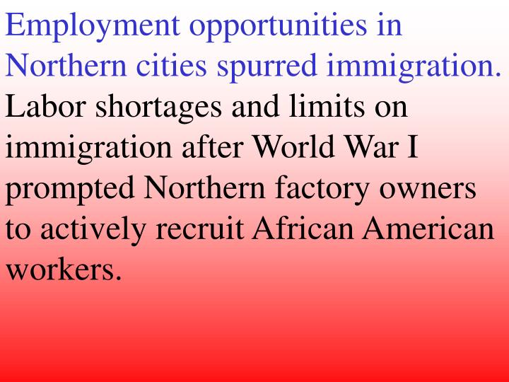 Employment opportunities in Northern cities spurred immigration.