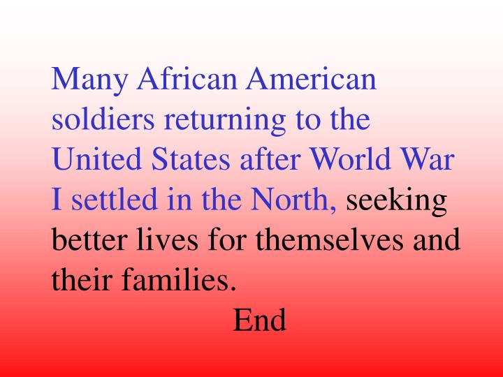 Many African American soldiers returning to the United States after World War I settled in the North,