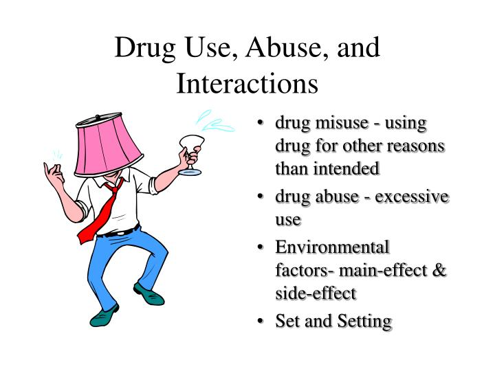 Drug Use, Abuse, and Interactions
