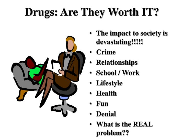 Drugs: Are They Worth IT?