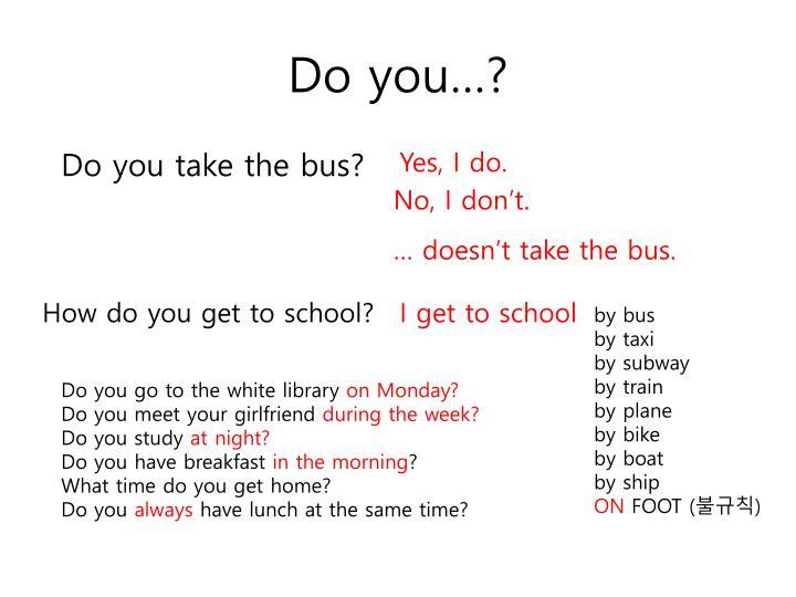 Do you…?