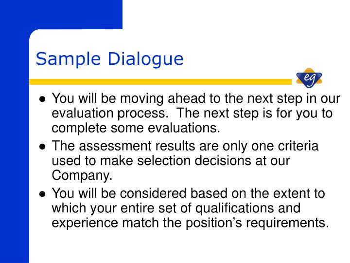 You will be moving ahead to the next step in our evaluation process.  The next step is for you to complete some evaluations.