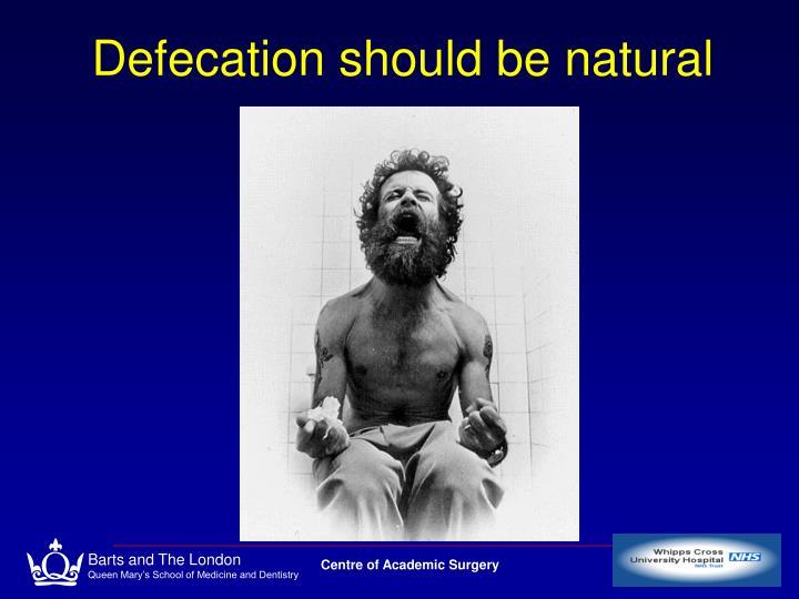Defecation should be natural