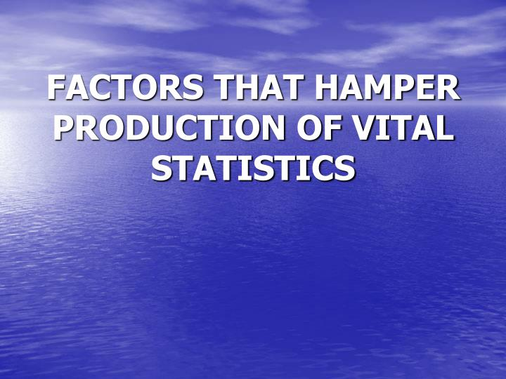 FACTORS THAT HAMPER PRODUCTION OF VITAL STATISTICS
