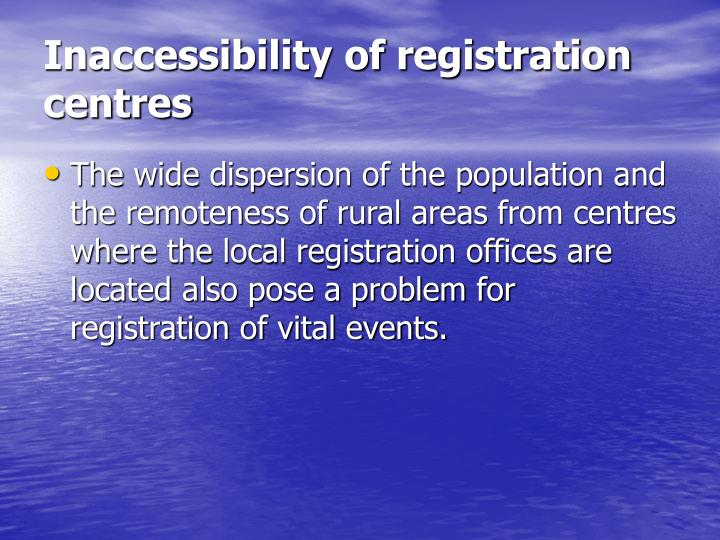 Inaccessibility of registration centres