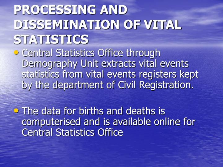 PROCESSING AND DISSEMINATION OF VITAL STATISTICS