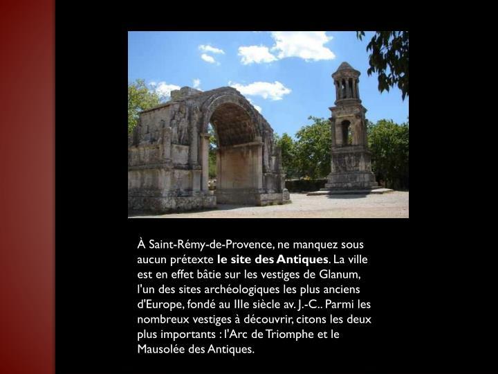 À Saint-Rémy-de-Provence, ne manquez sous aucun prétexte