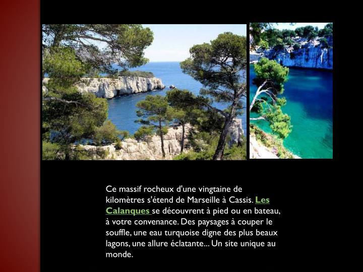 Ce massif rocheux d'une vingtaine de kilomètres s'étend de Marseille à Cassis.