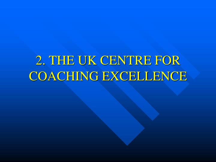 2. THE UK CENTRE FOR COACHING EXCELLENCE