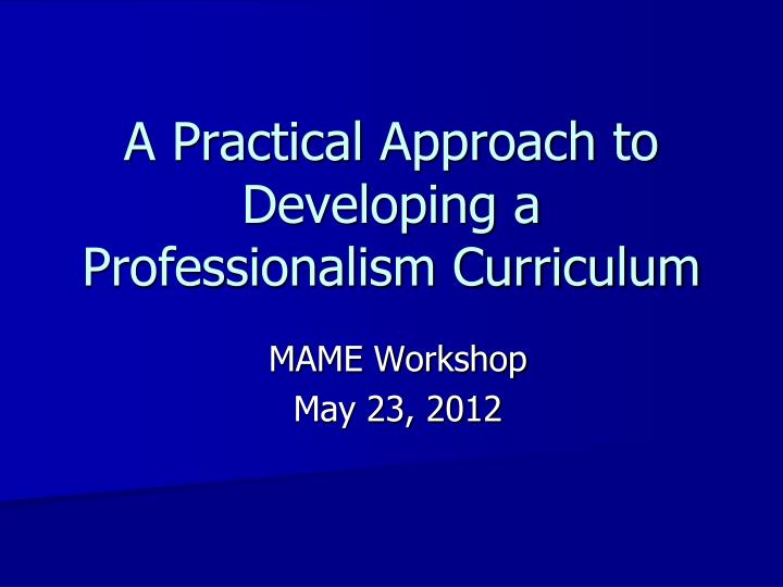 A practical approach to developing a professionalism curriculum