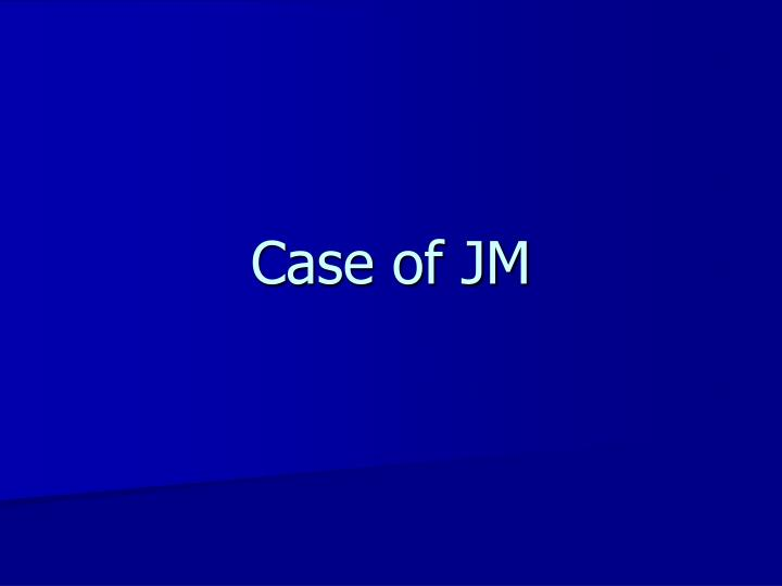 Case of JM
