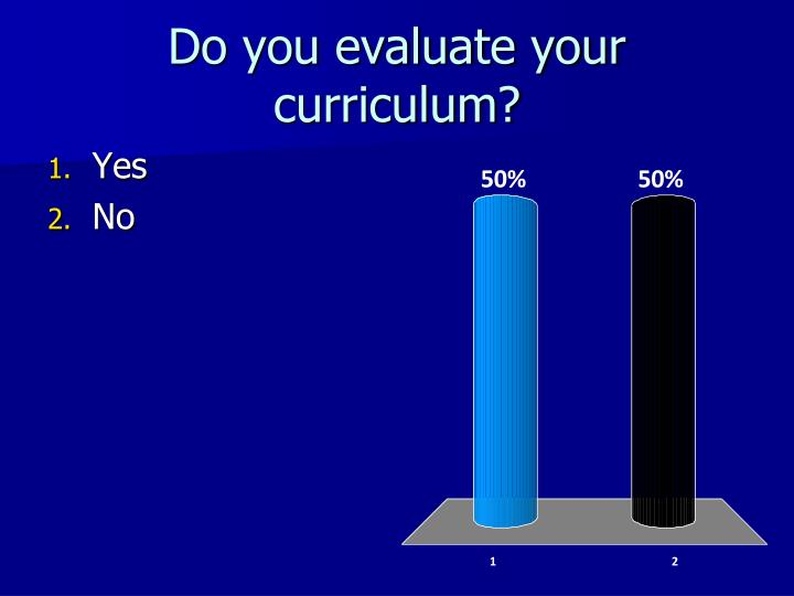 Do you evaluate your curriculum?