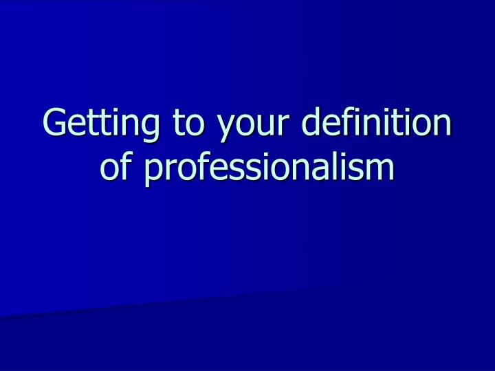 Getting to your definition of professionalism