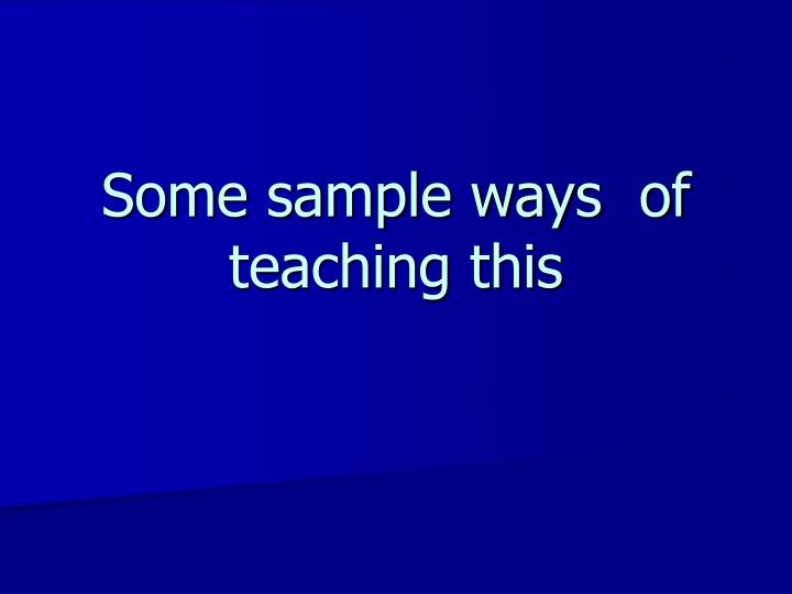 Some sample ways  of teaching this