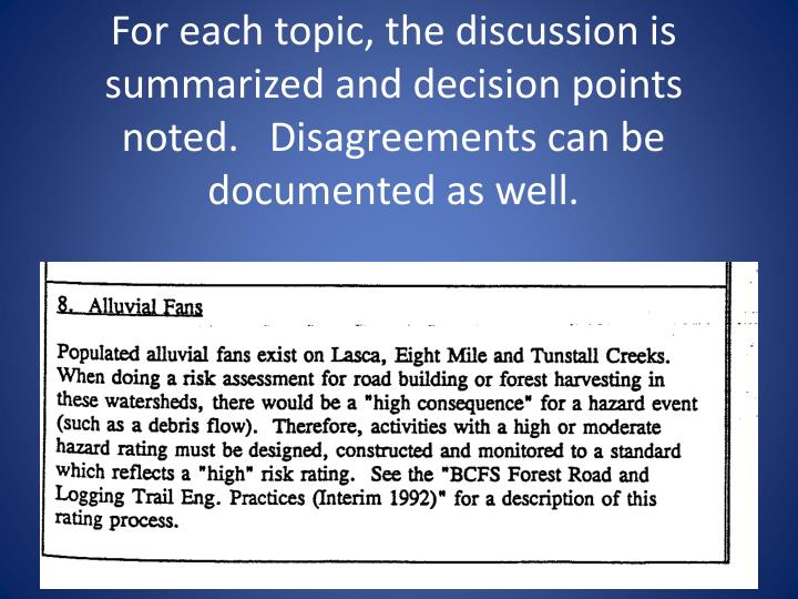 For each topic, the discussion is summarized and decision points noted.   Disagreements can be documented as well.