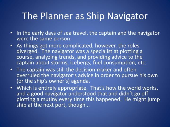 The Planner as Ship Navigator