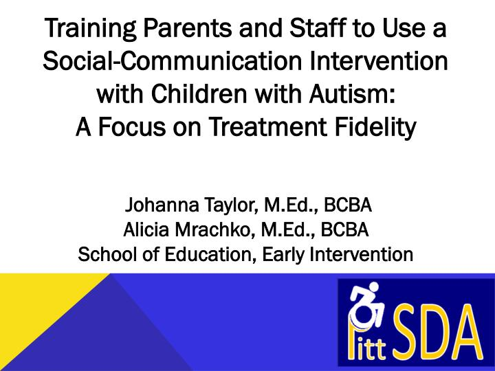Training Parents and Staff to Use a Social-Communication Intervention with Children with Autism: