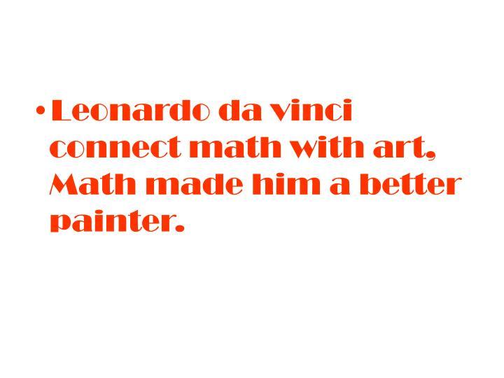 Leonardo da vinci connect math with art, Math made him a better painter.