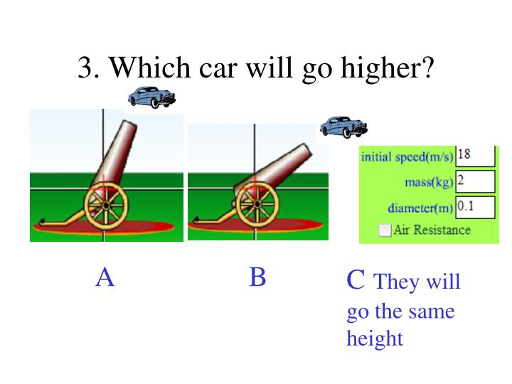 3. Which car will go higher?