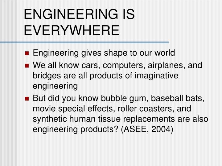 ENGINEERING IS EVERYWHERE