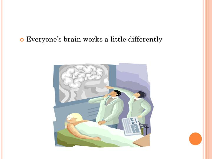 Everyone's brain works a little differently