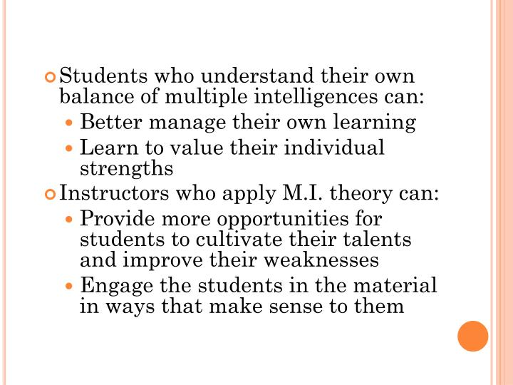 Students who understand their own balance of multiple intelligences can: