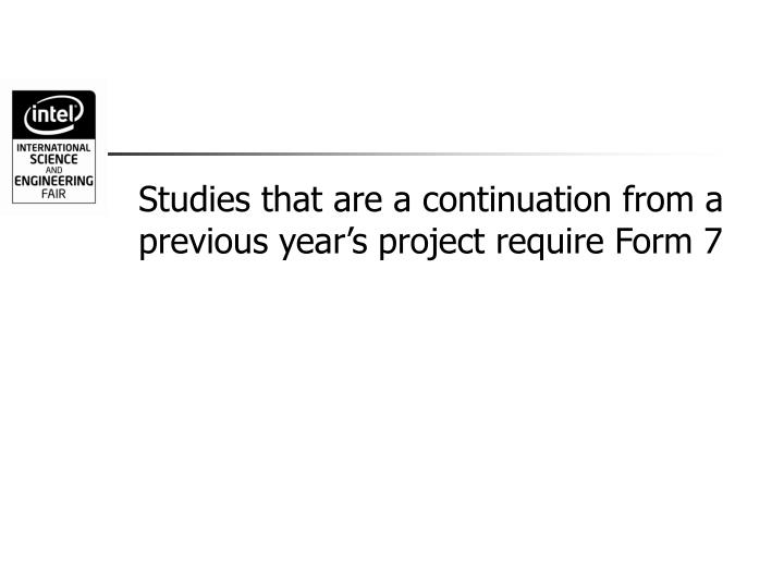 Studies that are a continuation from a previous year's project require Form 7