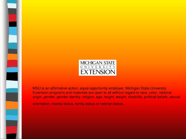 MSU is an affirmative-action, equal-opportunity employer. Michigan State University Extension programs and materials are open to all without regard to race, color, national origin, gender, gender identity, religion, age, height, weight, disability, political beliefs, sexual orientation, marital status, family status or veteran status