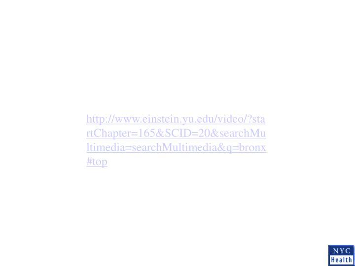 http://www.einstein.yu.edu/video/?startChapter=165&SCID=20&searchMultimedia=searchMultimedia&q=bronx#top