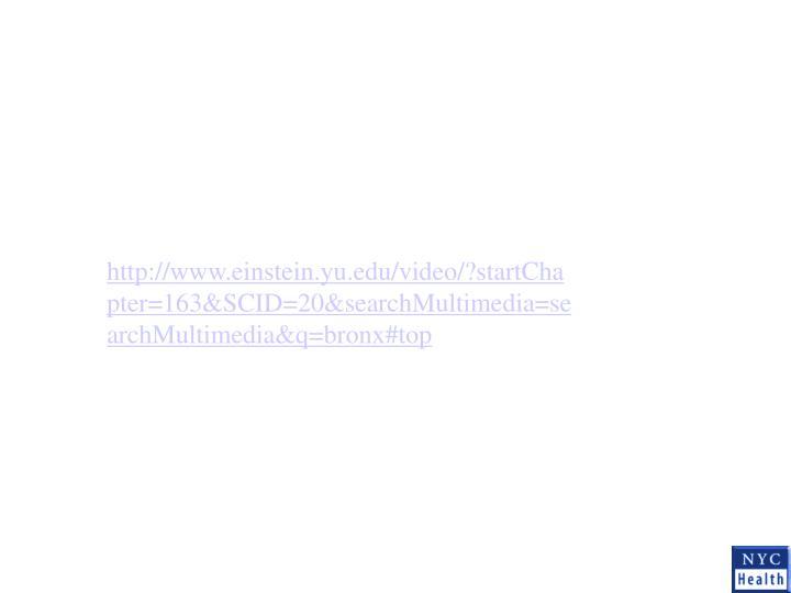 http://www.einstein.yu.edu/video/?startChapter=163&SCID=20&searchMultimedia=searchMultimedia&q=bronx#top