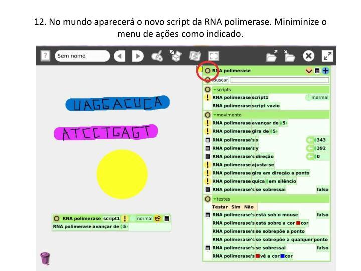 12. No mundo aparecer o novo script da RNA polimerase. Miniminize o menu de aes como indicado.