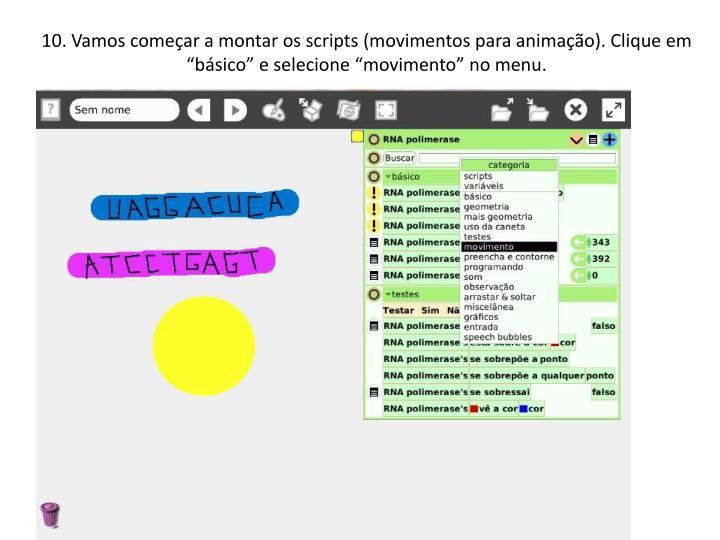 10. Vamos comear a montar os scripts (movimentos para animao). Clique em bsico e selecione movimento no menu.