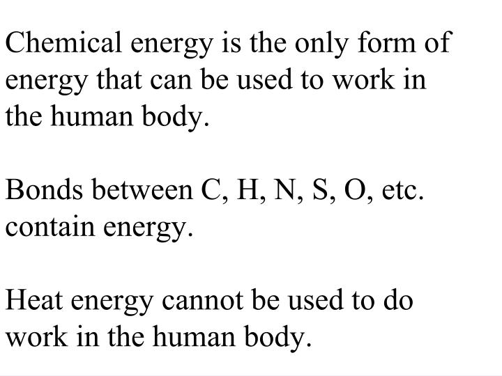 Chemical energy is the only form of energy that can be used to work in