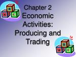 chapter 2 economic activities producing and trading