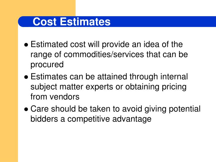 Estimated cost will provide an idea of the range of commodities/services that can be procured