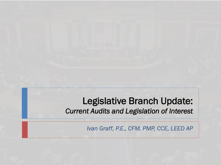 Legislative branch update current audits and legislation of interest