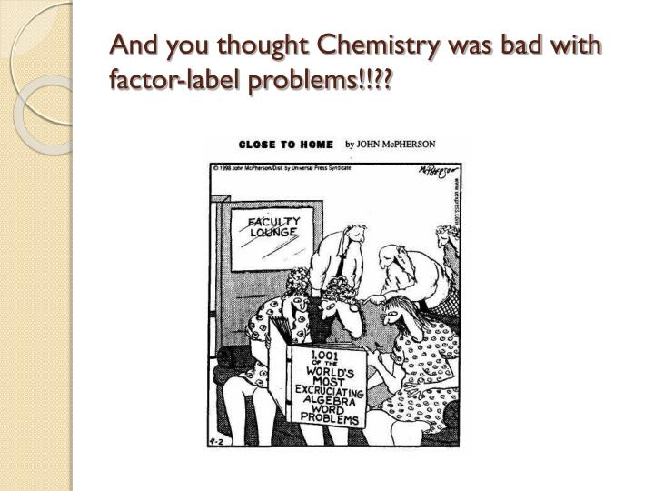 And you thought Chemistry was bad with factor-label problems!!??