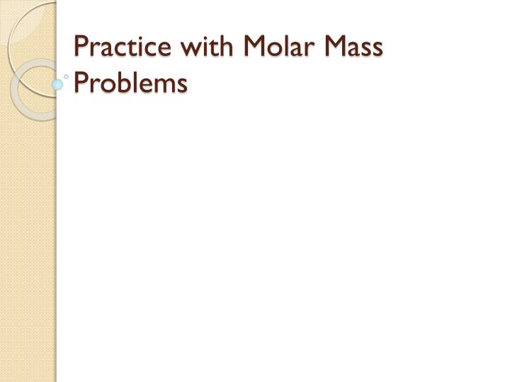 Practice with molar mass problems