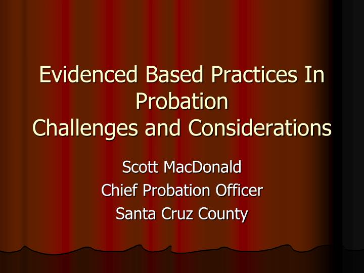 Evidenced based practices in probation challenges and considerations