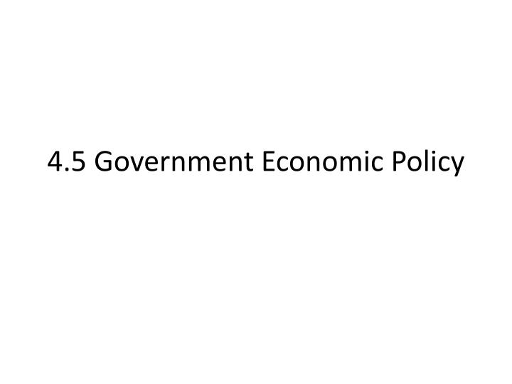 4 5 government economic policy